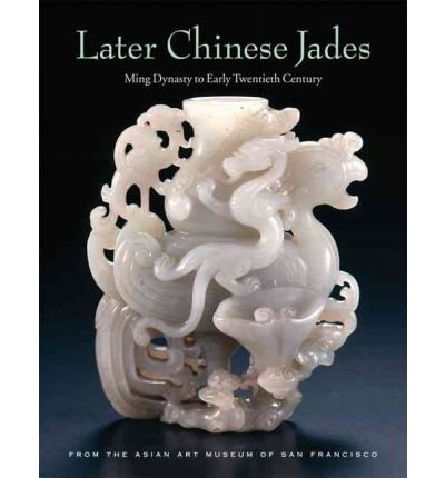 - Later Chinese Jades: Ming Dynasty to Early Twentieth Century
