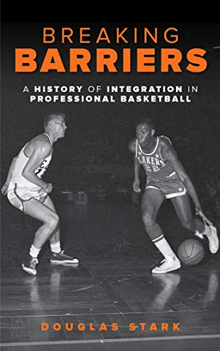 Breaking Barriers: A History of Integration in Professional Basketball ()