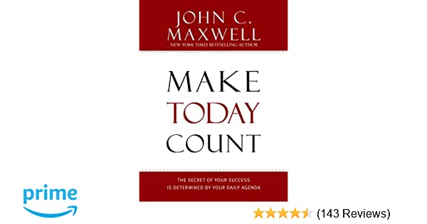 Make Today Count: The Secret of Your Success Is Determined