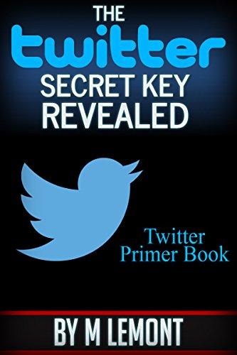 Amazon The Twitter Secret Key Revealed Twitter Primer Book