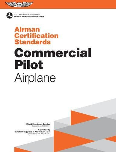 Commercial Pilot Airman Certification Standards - Airplane: FAA-S-ACS-7, for Airplane Single- and Multi-Engine Land and Sea (Airman Certification Standards Series) (Private Pilot Airplane Single Engine)