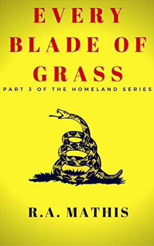 Every Blade of Grass: Part 3 of the Homeland Series by [Mathis, R.A.]