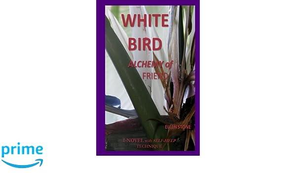 White Bird: ALCHEMY of FRIEND I NOVEL with SELF-HELP ...