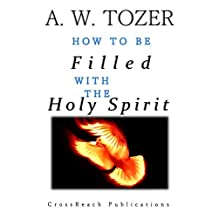 How to Be Filled with the Holy Spirit (A. W. Tozer Books)