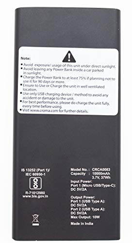 Croma 10W Fast Charge 10000mAh Lithium Polymer Power Bank (18 Months Warranty) (CRCA0083, Black) 2021 June 10000mAh power bank with lithium polymer battery Dual USB ports with shared 10W power output Durable aluminum casing and elegant rounded curves; Exclusive fast charging LED indicator to indicate connected device is charging rapidly