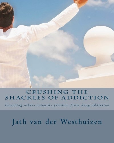 Crushing the shackles of addiction: Helping others towards freedom from drug addiction