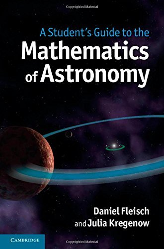 A Student's Guide to the Mathematics of Astronomy by Daniel Fleisch (2013-08-29)
