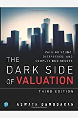 Dark Side of Valuation, The: Valuing Young, Distressed, and Complex Businesses: Valuing Young, Distressed, and Complex Businesses Paperback