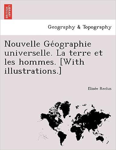 Nouvelle Géographie universelle. La terre et les hommes. [With illustrations.] (French Edition)