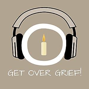 Get Over Grief! Trauer bewältigen mit Hypnose Hörbuch