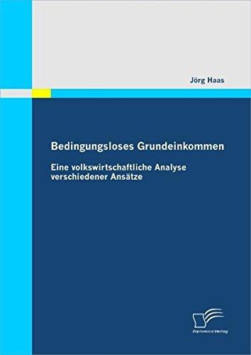 Bedingungsloses Grundeinkommen: Eine volkswirtschaftliche Analyse verschiedener Ansätze