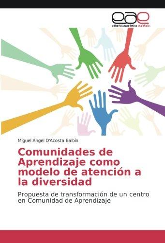 Read Online Comunidades de Aprendizaje como modelo de atención a la diversidad: Propuesta de transformación de un centro en Comunidad de Aprendizaje (Spanish Edition) PDF