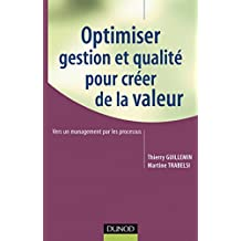 Optimiser gestion et qualité pour créer de la valeur : Vers un management par les processus (Gestion - Finance) (French Edition)