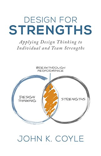 - Design For Strengths: Applying Design Thinking to Individual and Team Strengths