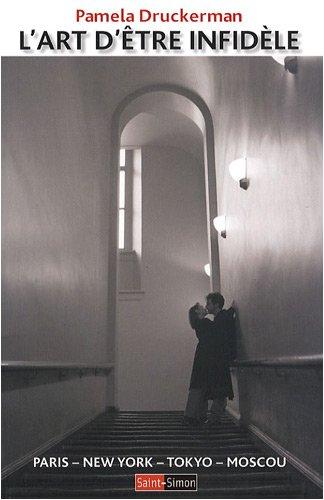 L'art d'être infidèle : Paris - New York - Tokyo - Moscou Broché – 12 février 2009 Pamela Druckerman Myriam Dennehy Editions Saint-Simon 2915134421