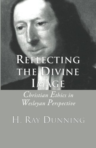 Reflecting the Divine Image: Christian Ethics in Wesleyan Perspective (Best Selling Stock Images)