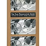 The Film Preservation Guide : The Basics for Archives, Libraries, and Museums, , 0974709905