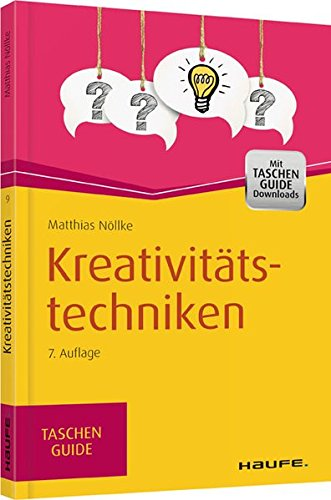 Kreativitätstechniken (Haufe TaschenGuide) Taschenbuch – 20. Februar 2015 Matthias Nöllke Haufe Lexware 3648066897 Wirtschaft / Management