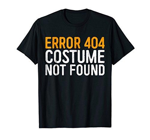 Error 404 Costume Not Found T-Shirt Geek Gift Shirt ()