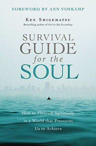 (Survival Guide for the Soul: How to Flourish Spiritually in a World that Pressures Us to Achieve)