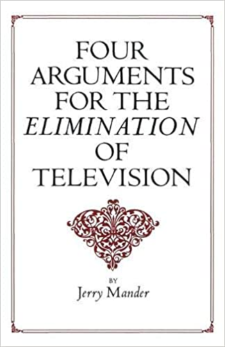 Book — FOUR ARGUMENTS FOR THE ELIMINATION OF TELEVISION