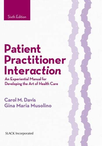 1630910465 - Patient Practitioner Interaction: An Experiential Manual for Developing the Art of Health Care