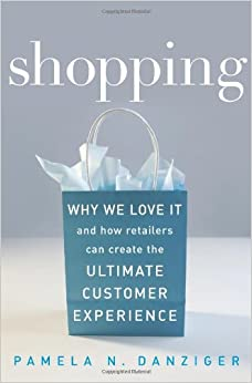 Shopping: Why We Love It and How Retailers Can Create the Ultimate Customer Experience