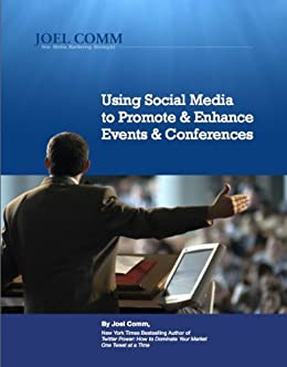 Using Social Media to Promote and Enhance Events and Conferences by [Comm, Joel]