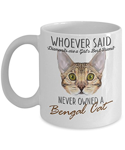 Funny Bengal Cat Mug - Whoever Said Diamonds Are A Girl's Best Friend Never Owned A Bengal Cat