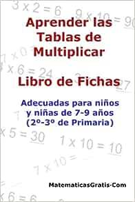 Amazon Com Aprender Las Tablas De Multiplicar Para Ninos Y Ninas De 7 9 Anos 2º 3º De Primaria Libro De Fichas Volume 4 Spanish Edition 9781548609030 Arribas Carlos Books