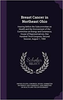 Breast Cancer in Northeast Ohio: Hearing Before the Subcommittee on Health and the Environment of the Committee on Energy and Commerce, House of ... Congress, Second Session, August 1, 1994