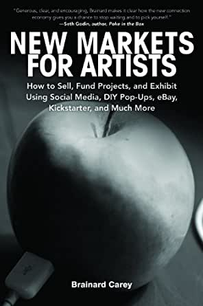 New Markets for Artists How to Sell Fund Projects and Exhibit Using Social Media DIY PopUps eBay Kickstarter and Much More Epub-Ebook