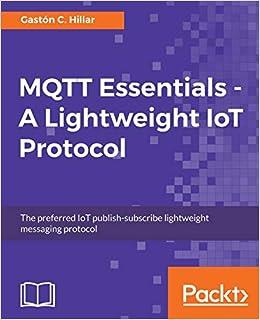 MQTT Essentials - A Lightweight IoT Protocol: Gaston C