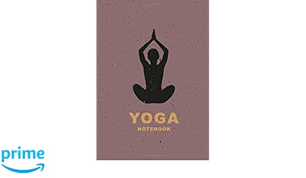 Yoga Notebook: Yoga for Beginners Journal to Record Your ...