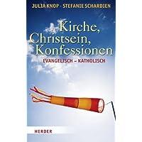 Kirche, Christsein, Konfessionen: Evangelisch - Katholisch