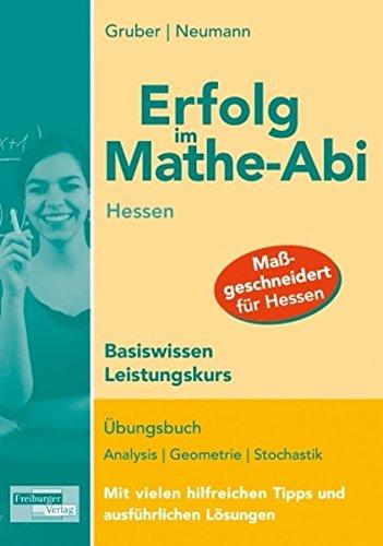 erfolg-im-mathe-abi-hessen-basiswissen-leistungskurs-bungsbuch-analysis-geometrie-und-stochastik-mit-vielen-hilfreichen-tipps-und-ausfhrlichen-lsungen