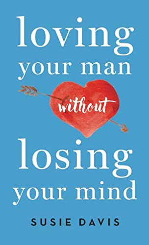 Loving Your Man without Losing Your Mind (Living Without A Man In Your Life)