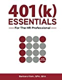401(k) ESSENTIALS For The HR Professional: Plan Administration Simplified for the 401(k) Plan
