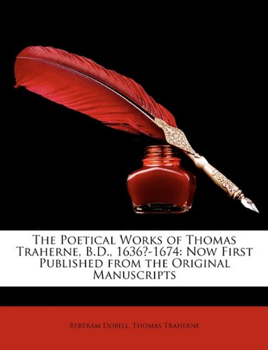 Read Online The Poetical Works of Thomas Traherne, B.D., 1636?-1674: Now First Published from the Original Manuscripts pdf epub