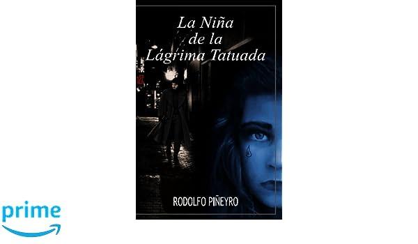 La nina de la lagrima tatuada: Amazon.es: Rodolfo Piñeyro ...