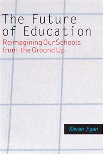 The future of education reimagining our schools from the ground up the future of education reimagining our schools from the ground up kieran egan 9780300164596 amazon books fandeluxe Image collections