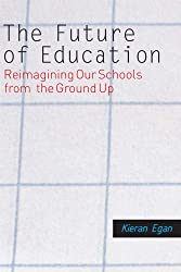The Future of Education: Reimagining Our Schools from the Ground Up