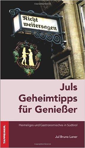 Jul's Geheimtipps für Genießer: Heimeliges und Gastronomisches in Südtirol