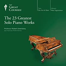 The 23 Greatest Solo Piano Works Audiobook by  The Great Courses Narrated by Professor Robert Greenberg