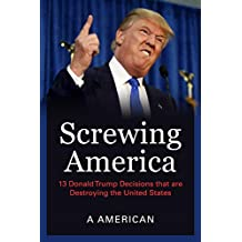 Screwing America: 13 Donald Trump Decisions that are Destroying the United States