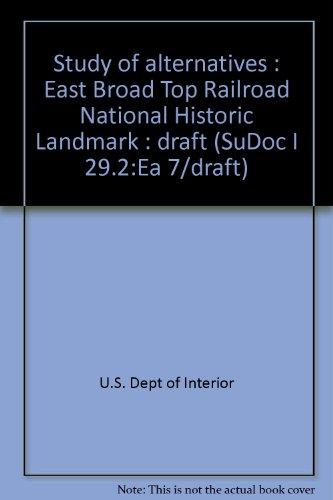 Study of alternatives : East Broad Top Railroad National Historic Landmark : draft (SuDoc I 29.2:Ea 7/draft)