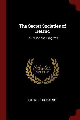 Download The Secret Societies of Ireland: Their Rise and Progress PDF