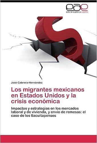 Los migrantes mexicanos en Estados Unidos y la crisis económica: Amazon.es: Cabrera-Hernández José: Libros