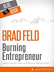 EXCERPT from Brad Feld's Burning Entrepreneur - How to Launch, Fund, and Set Your Start-Up On Fire! [EXCERPT]