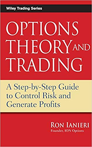 Options Theory and Trading: A Step–by–Step Guide to Control ...